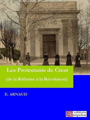 <h4>Histoire des Protestants de Crest,</h4> par Eugène Arnaud