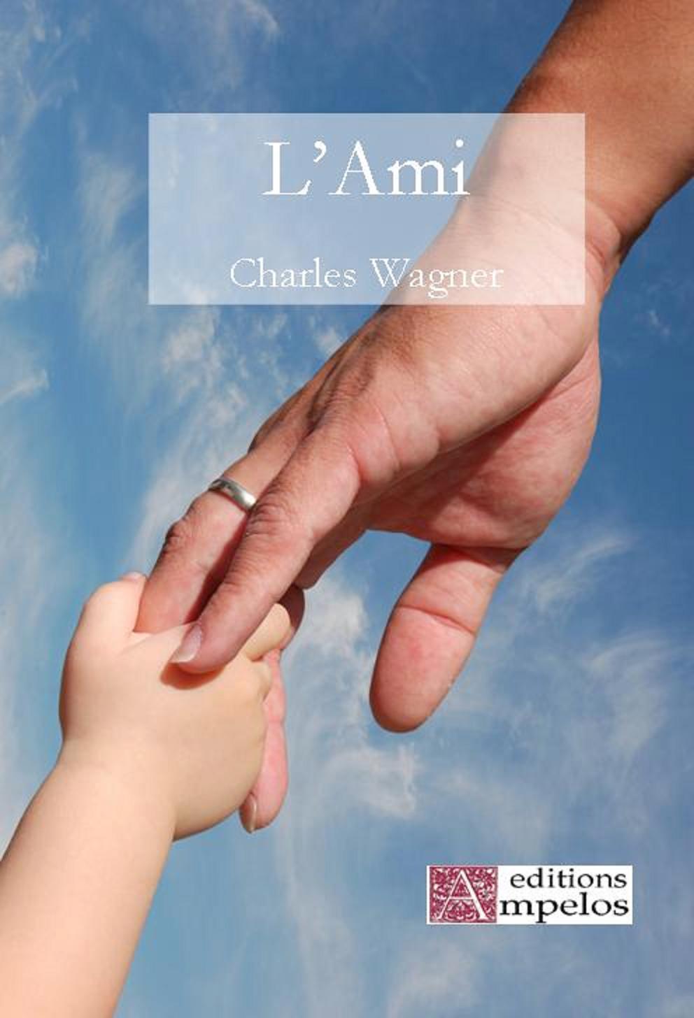 <h4>L'Ami,</H4>par Charles Wagner