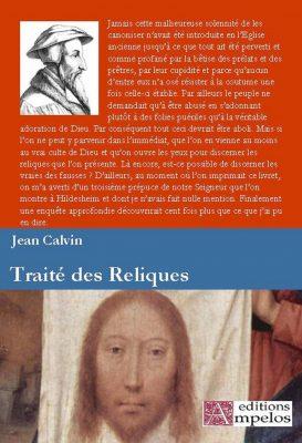 <h4>Le Traité des Reliques,</h4> par Jean Calvin