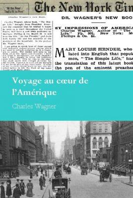 """<h4>Voyage au cÅ""""ur de l'Amérique,</H4>par Charles Wagner"""