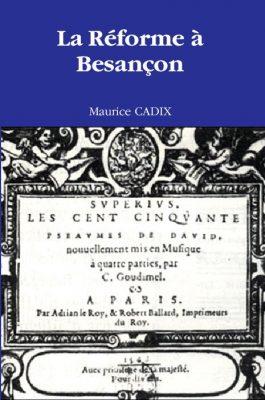 <h4>La Réforme à Besançon au XVIème siècle</h4> par Maurice Cadix