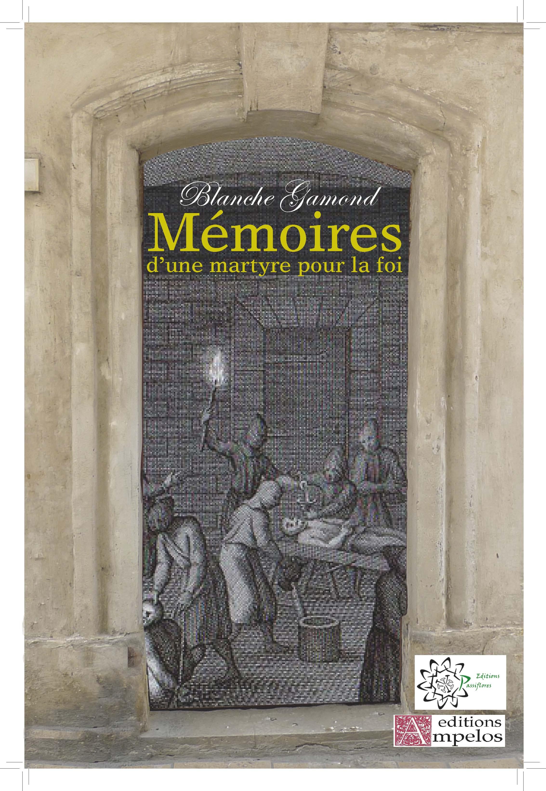 <h2>Mémoires d'une martyre pour la foi,</h2> par Blanche Gamond