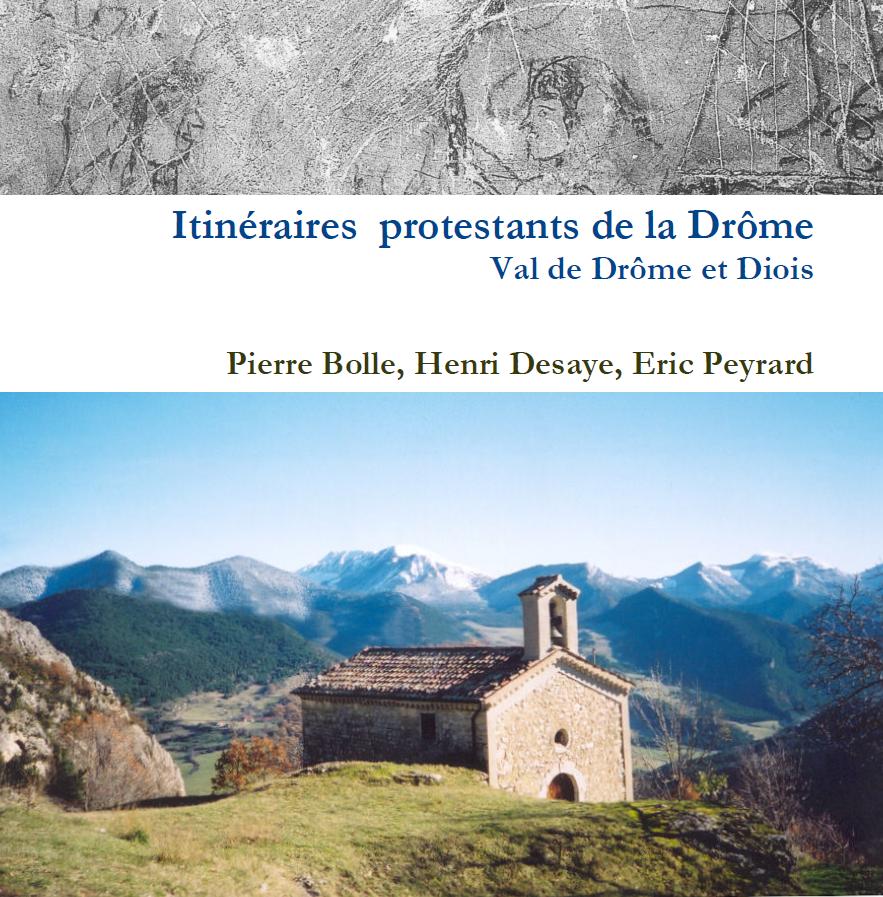 Itinéraires protestants de la Vallée de la Drôme et du Diois, par Pierre Bolle, Henri Desaye & Eric Peyrard