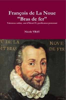 <h4>François de La Noue, «Bras de Fer»</h4> par Nicole Vray