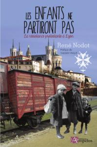 <h4>Les enfants ne partiront pas, (la résistance protestante à Lyon),</h4> par René Nodot