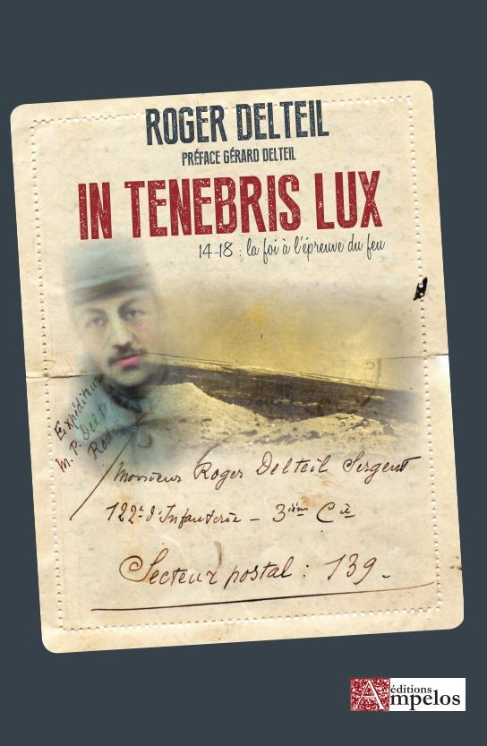 <h4>In tenebris Lux, 14-18, la foi à l'épreuve du feu</h4> par Roger Delteil