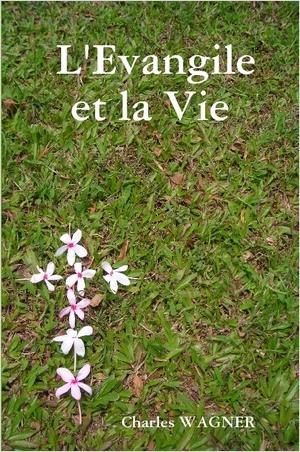 <h4>L'Évangile et la Vie,</h4>par Charles Wagner
