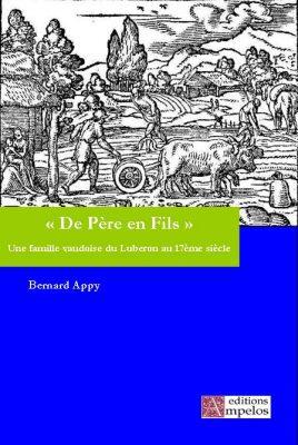 <h4>De Père en Fils», Histoire d'une famille vaudoise du Lubéron au 17ème siècle,</h4> par B. Appy