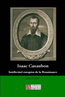 <h4>Isaac Casaubon, intellectuel européen de la Renaissance</h4> par LJ Nazelle