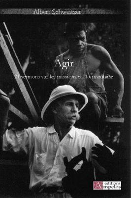 <h4>Agir,</h4> par Albert Schweitzer