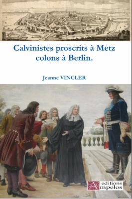 <h4>Calvinistes proscrits à Metz, colons à Berlin</h4> par Jeanne Vincler
