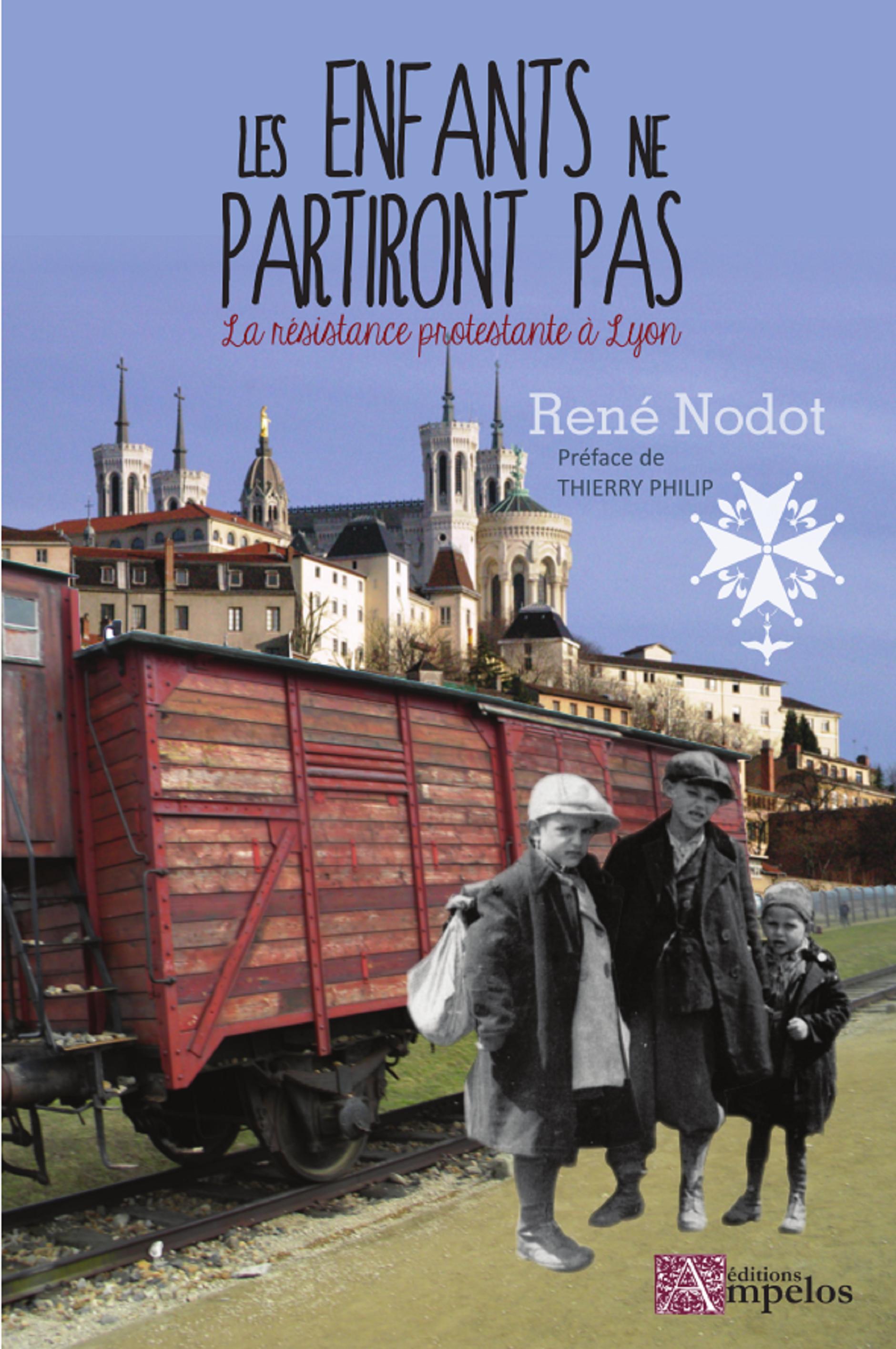 Les enfants ne partiront pas, (la résistance protestante à Lyon), par René Nodot