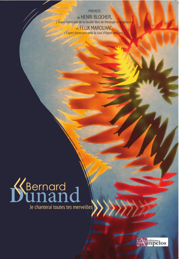 <h2>Je raconterai toutes tes merveilles,</h2> par Bernard Dunand