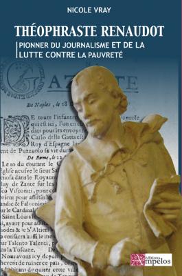 <h4>Théophraste Renaudot, pionnier du journalisme et de la lutte contre la pauvreté,</h4> par Nicole Vray