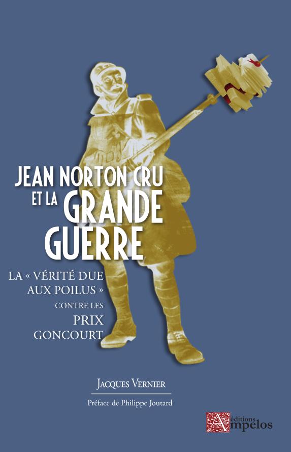 <h4>Jean-Norton Cru, la «Vérité due aux poilus» contre les prix Goncourt</h4>par Jacques Vernier