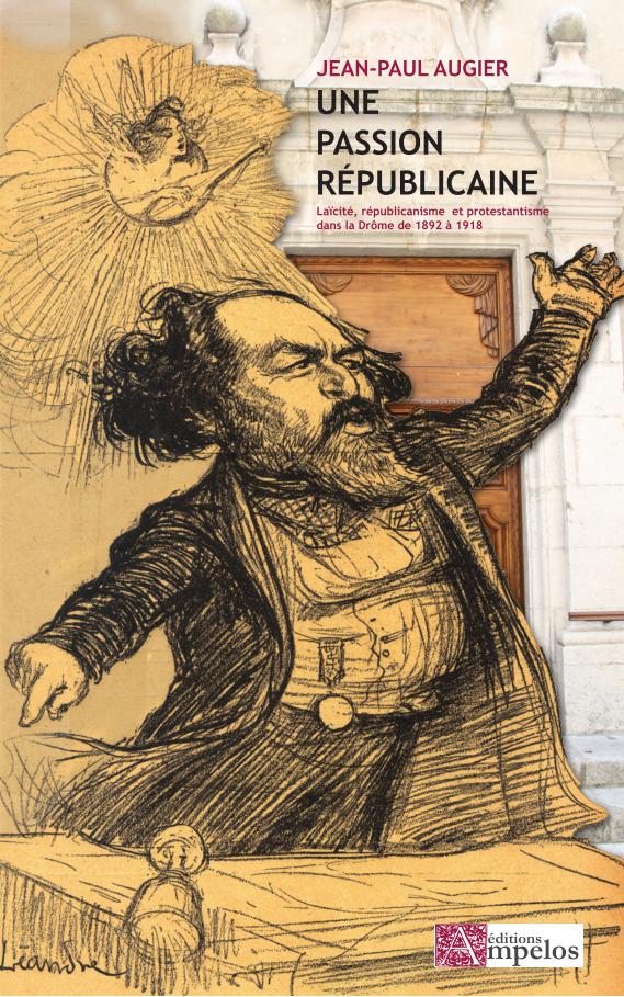 <H4>Une passion républicaine, laïcité, républicanisme et protestantisme dans la Drôme (1892-1918)</H4> par Jean-Paul Augier
